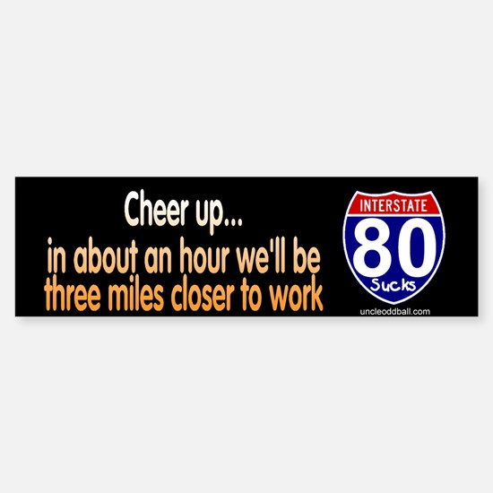 I-80 Cheer Up Bumper Bumper Bumper Sticker