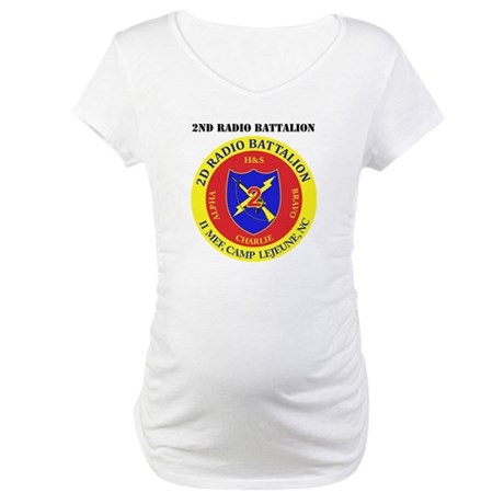 2nd Radio Battalion with Text Maternity T-Shirt