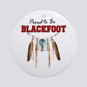 Proud to be Blackfoot Ornament (Round)