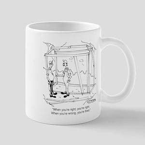When You're Wrong, You're Fired Mug