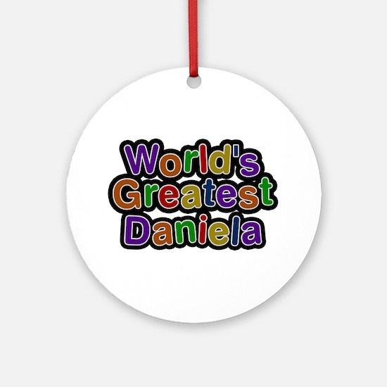 World's Greatest Daniela Round Ornament