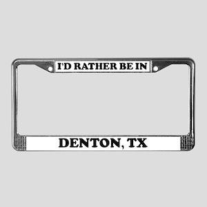 Rather be in Denton License Plate Frame
