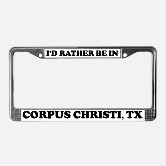 Rather be in Corpus Christi License Plate Frame