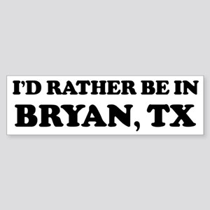 Rather be in Bryan Bumper Sticker