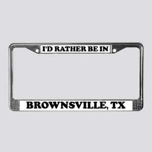 Rather be in Brownsville License Plate Frame