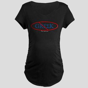 No Greeks Maternity Dark T-Shirt