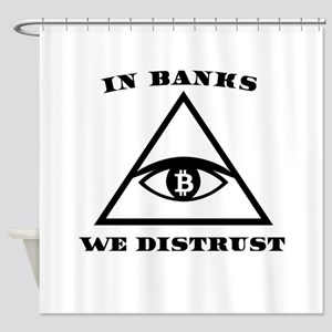 In Banks We Distrust (Bitcoin Desig Shower Curtain