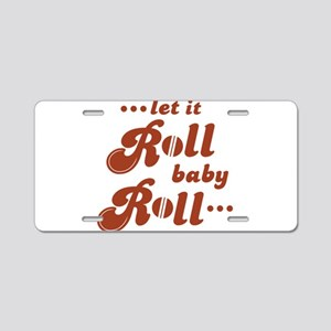 Roll baby Roll... Aluminum License Plate