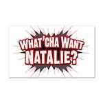 What Cha' Want Natalie? Car Magnet 20 x 12