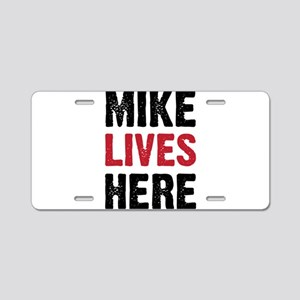 MIKE LIVES HERE Aluminum License Plate