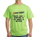 I love my body thats why i to Green T-Shirt