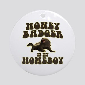 Honey Badger Is My Homeboy Ornament (Round)