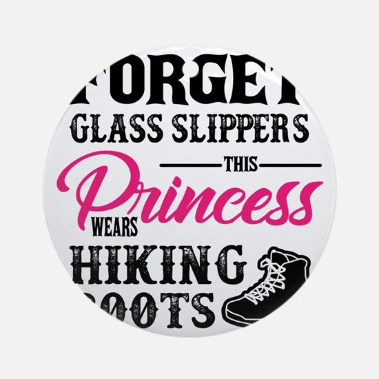 Forget Princess Hiking Boots Design Round Ornament