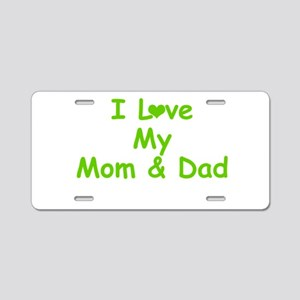 I love My Mom and Dad Aluminum License Plate