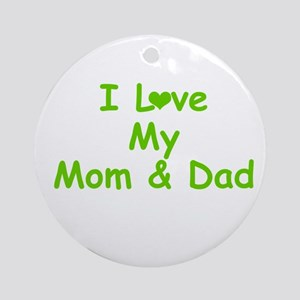 I love My Mom and Dad Ornament (Round)