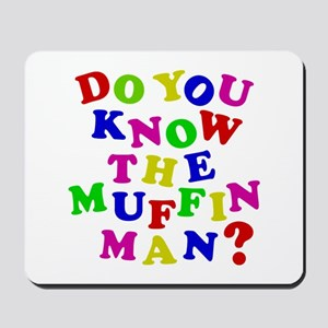 Do you now the Muffin Man? Mousepad
