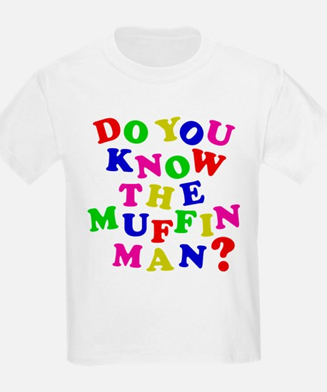 Do you now the Muffin Man? T-Shirt