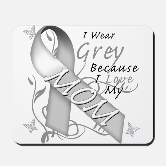 I Wear Grey, I Love My Mom Mousepad