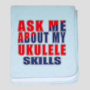 Ask About My ukulele Skills baby blanket
