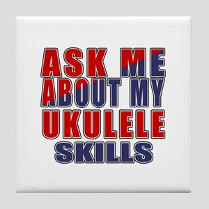 Ask About My ukulele Skills Tile Coaster