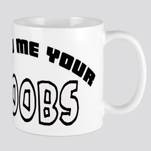 Show Me Your Boobs -- T-Shirt Mug