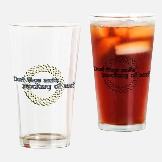 Dost thou make a mockery Drinking Glass