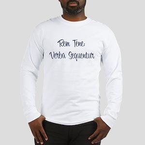 """""""Rem Tene; Verba Sequentur"""" Long Sleeve T-Shirt"""