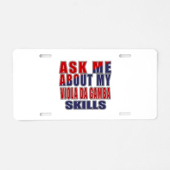 Ask About My Viola da Gamba Aluminum License Plate