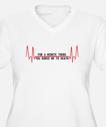 For a minute there you bored T-Shirt