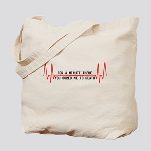 For a minute there you bored Tote Bag