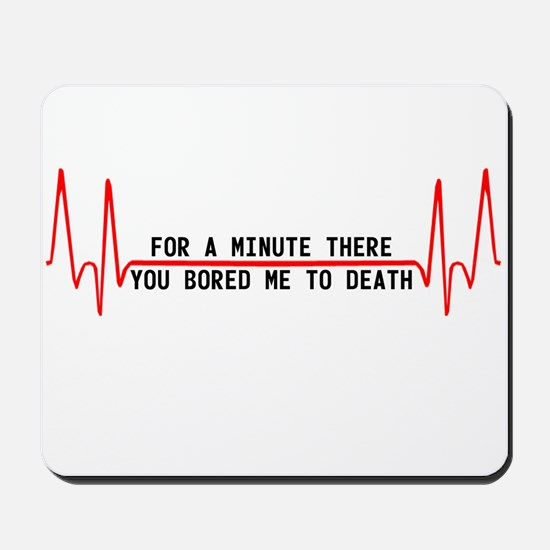 For a minute there you bored Mousepad