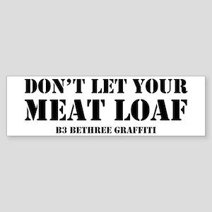 Don't Let Your Meat Loaf Sticker (Bumper)