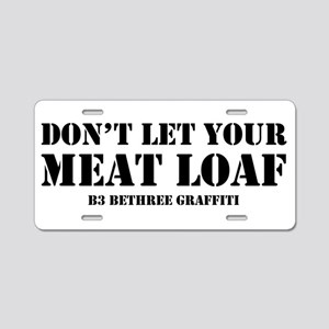 Don't Let Your Meat Loaf Aluminum License Plate