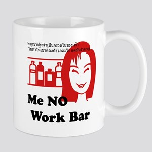 Me NO Work Bar Mug