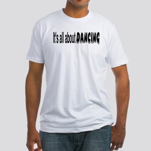 It's All About Dancing Fitted T-Shirt