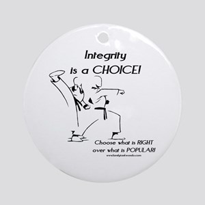 Integrity is a CHOICE! Ornament (Round)