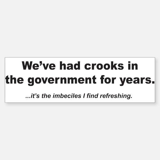 We've had crooks... Bumper Bumper Bumper Sticker