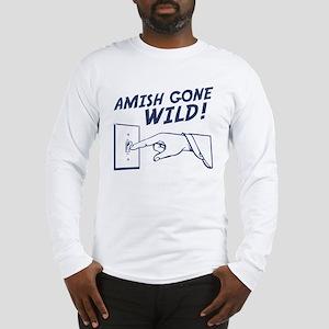 """""""Amish Gone Wild!"""" Long Sleeve T-Shirt"""