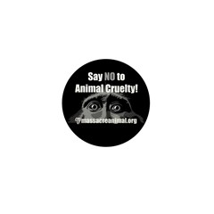 SAY NO TO ANIMAL CRUELTY - Mini Button (100 pack)