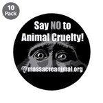 "SAY NO TO ANIMAL CRUELTY - 3.5"" Button (10 pack)"