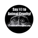 "SAY NO TO ANIMAL CRUELTY - 3.5"" Button (100 pack)"