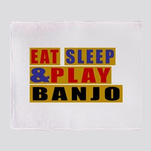 Eat Sleep And Banjo Throw Blanket
