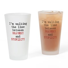Walk Line Bravery Stupidity Drinking Glass