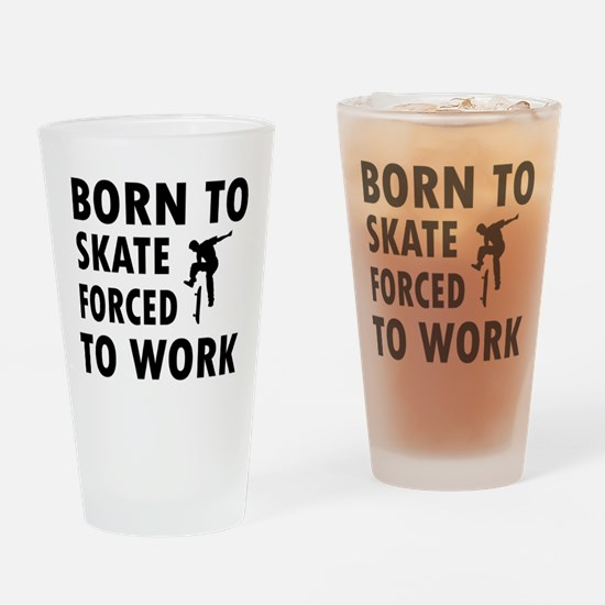 Born to skate board forced to work Drinking Glass