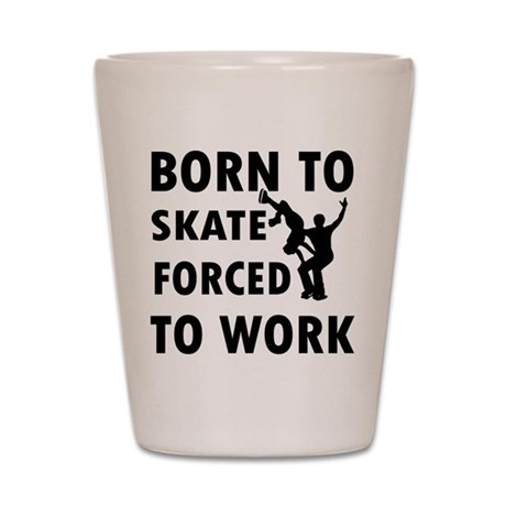 Born to Skate Figure forced to work Shot Glass