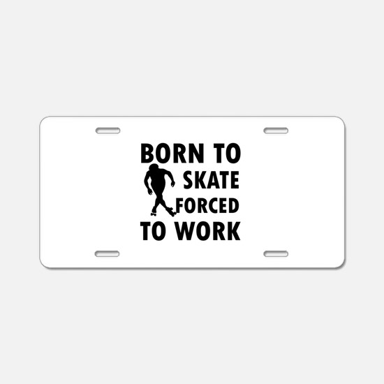 Born to Skate roller forced to work Aluminum Licen