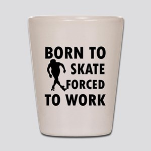 Born to Skate roller forced to work Shot Glass
