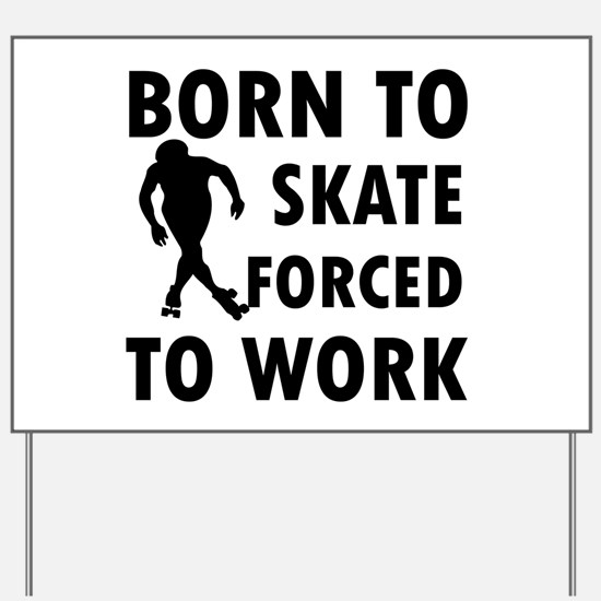 Born to Skate roller forced to work Yard Sign