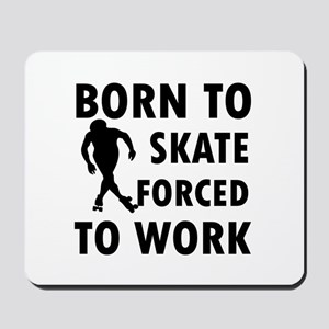 Born to Skate roller forced to work Mousepad