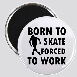 Born to Skate roller forced to work Magnet